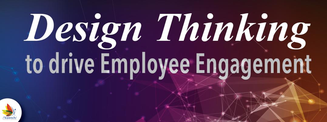 Applying Design Thinking to Employee Engagement – Kwench